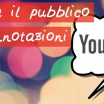 Conquista il pubblico dei tuoi video con le annotazioni di YouTube