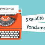 Quali sono le qualità più importanti per un copywriter?